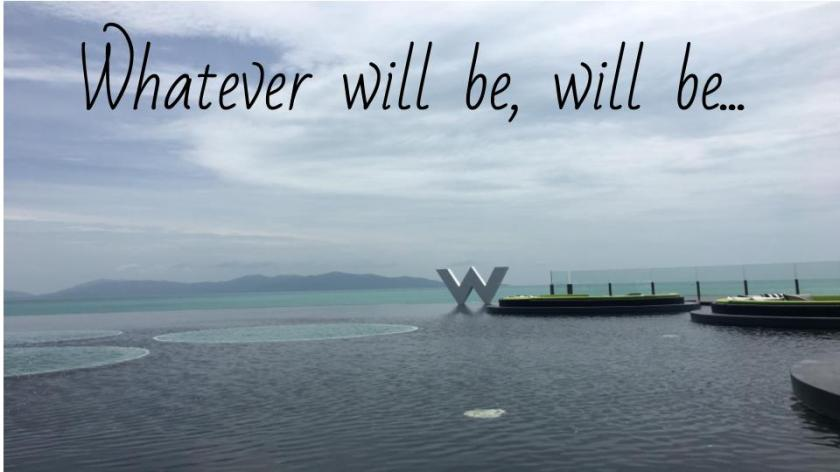 Whatever will be, will be.jpg